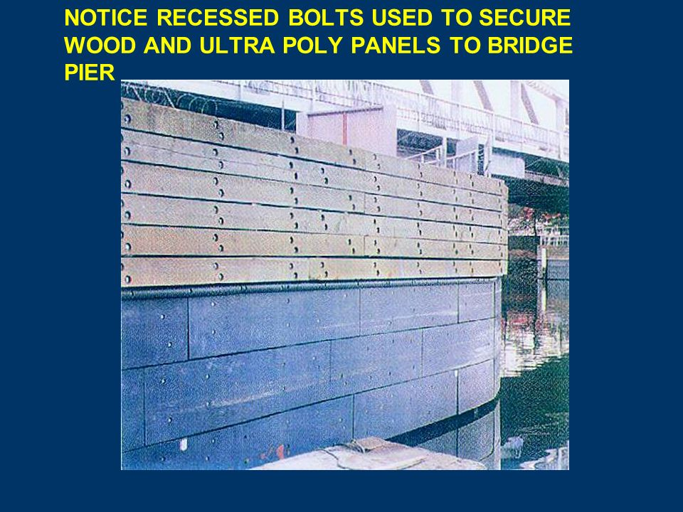 BOLTS SECURING WOOD AND ULTRA POLY RUB RAILS ARE RECESSED TO PREVENT DAMAGE AND SPARKS IF A STEEL HULL VESSEL WERE TO RUB AGAINST THEM WHILE PASSING THROUGH
