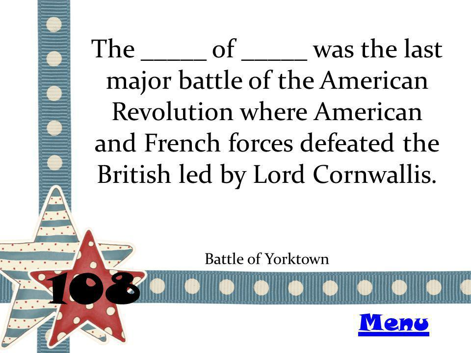 The _____ of _____ was the last major battle of the American Revolution where American and French forces defeated the British led by Lord Cornwallis.