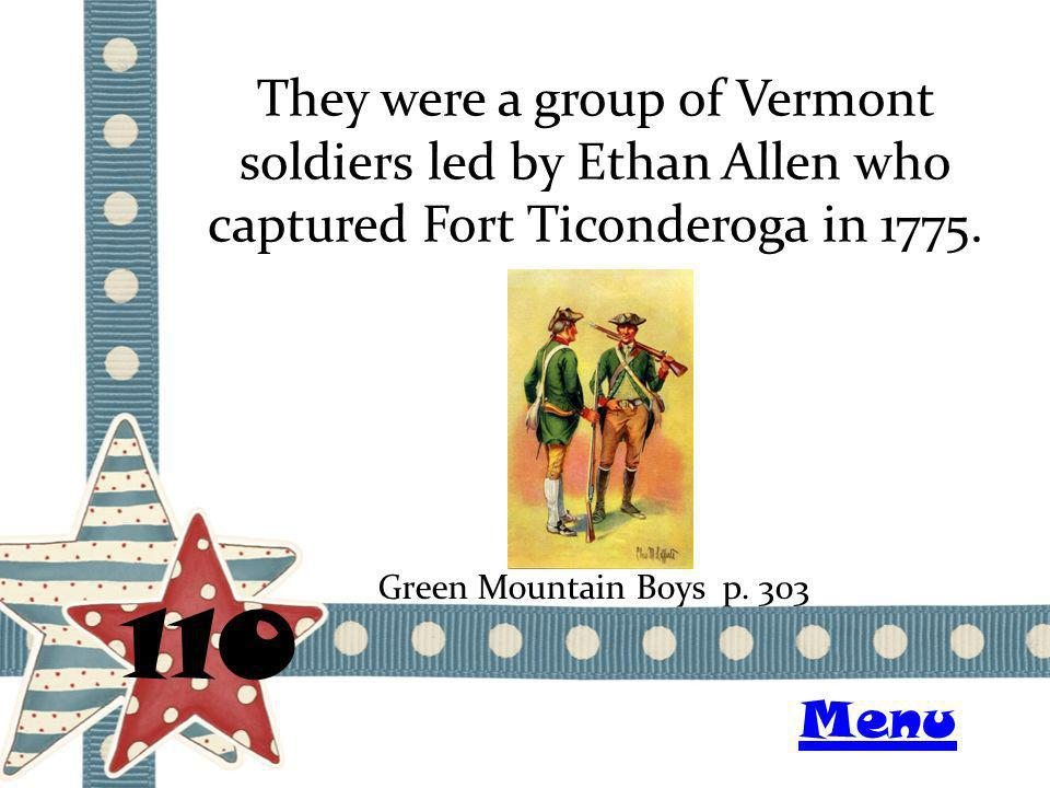 They were a group of Vermont soldiers led by Ethan Allen who captured Fort Ticonderoga in 1775.