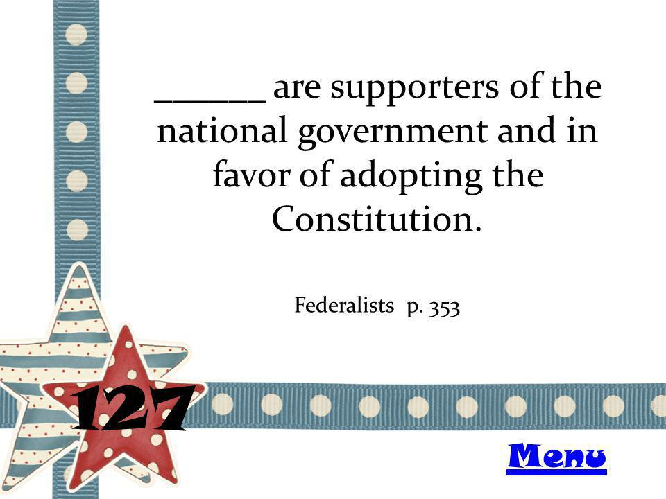 ______ are supporters of the national government and in favor of adopting the Constitution.