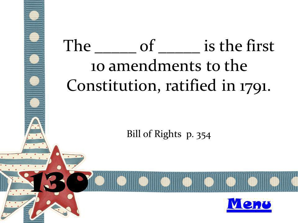 The _____ of _____ is the first 10 amendments to the Constitution, ratified in 1791.