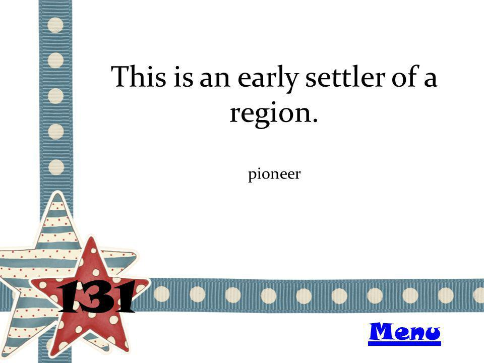 This is an early settler of a region. 131 pioneer Menu
