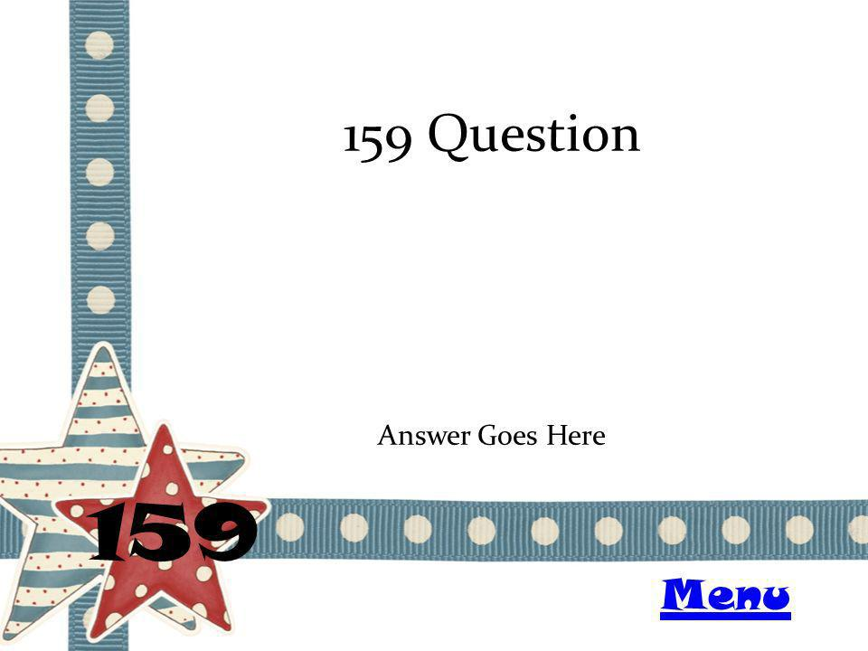159 Question 159 Answer Goes Here Menu