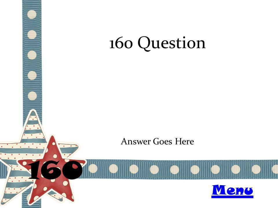 160 Question 160 Answer Goes Here Menu