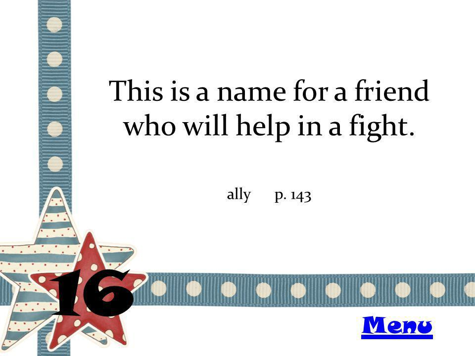 This is a name for a friend who will help in a fight. 16 allyp. 143 Menu