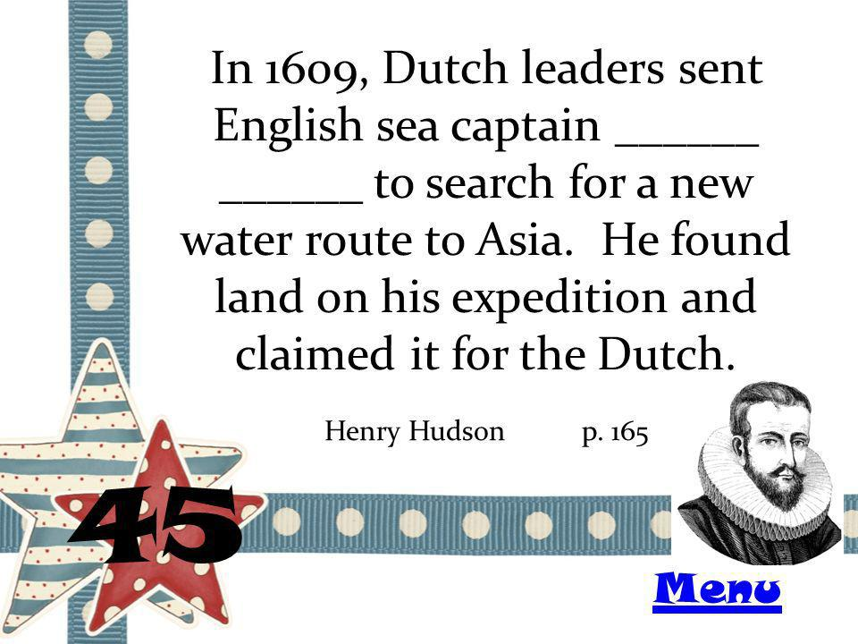 In 1609, Dutch leaders sent English sea captain ______ ______ to search for a new water route to Asia.