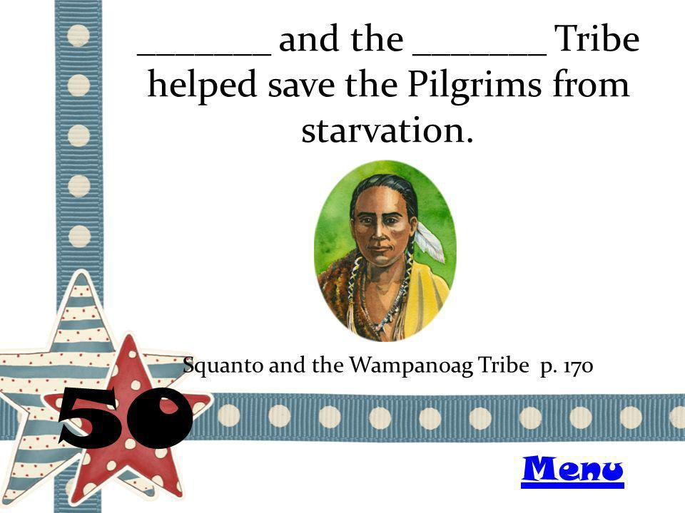 _______ and the _______ Tribe helped save the Pilgrims from starvation.