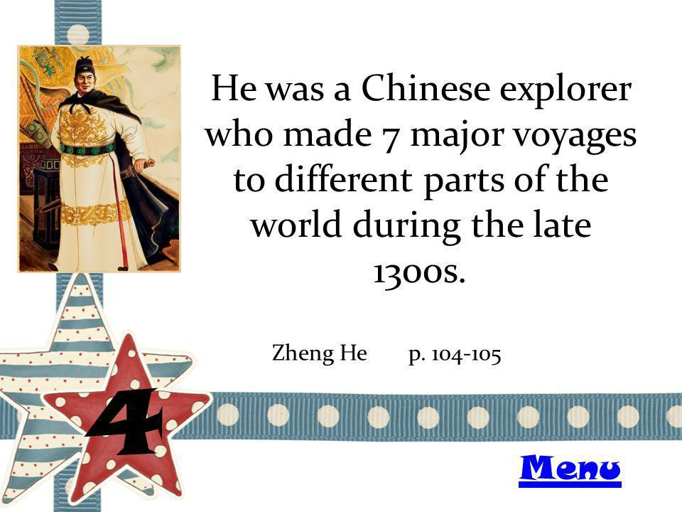 He was a Chinese explorer who made 7 major voyages to different parts of the world during the late 1300s.