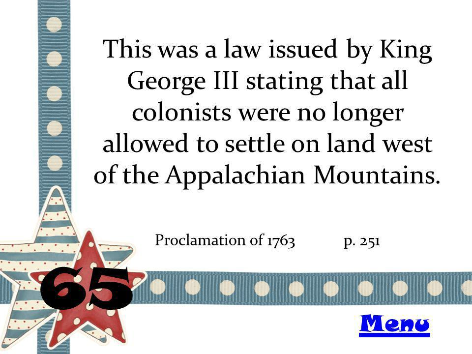 This was a law issued by King George III stating that all colonists were no longer allowed to settle on land west of the Appalachian Mountains.