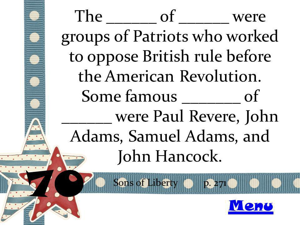 The ______ of ______ were groups of Patriots who worked to oppose British rule before the American Revolution.