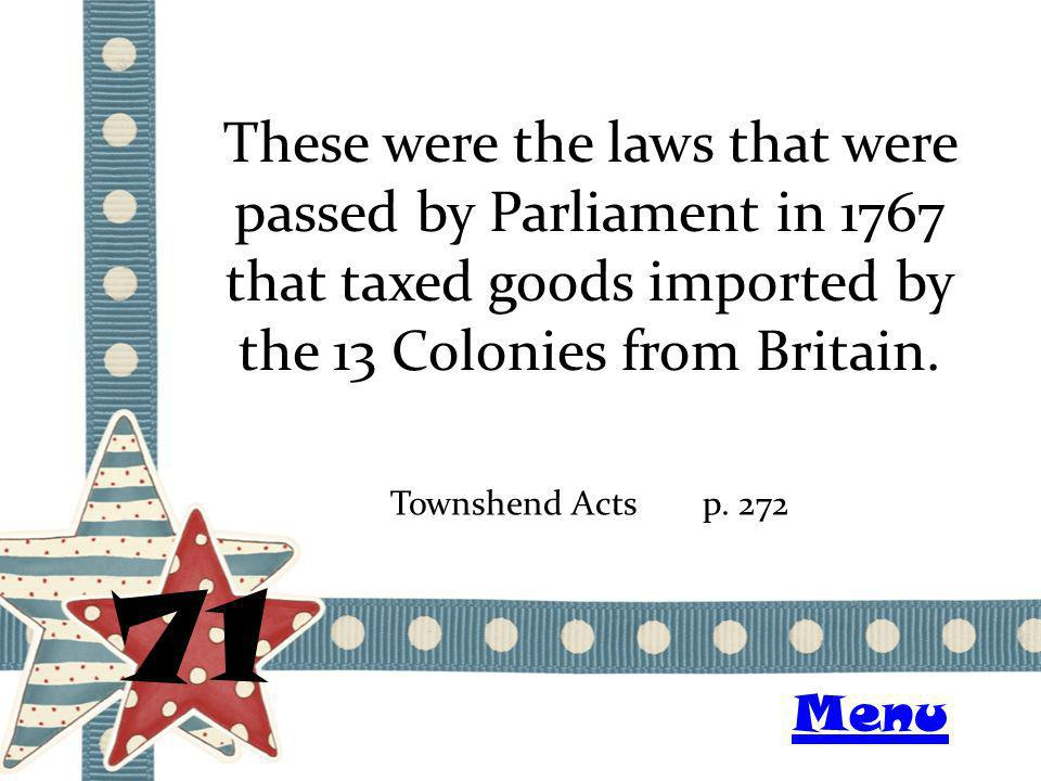 These were the laws that were passed by Parliament in 1767 that taxed goods imported by the 13 Colonies from Britain.