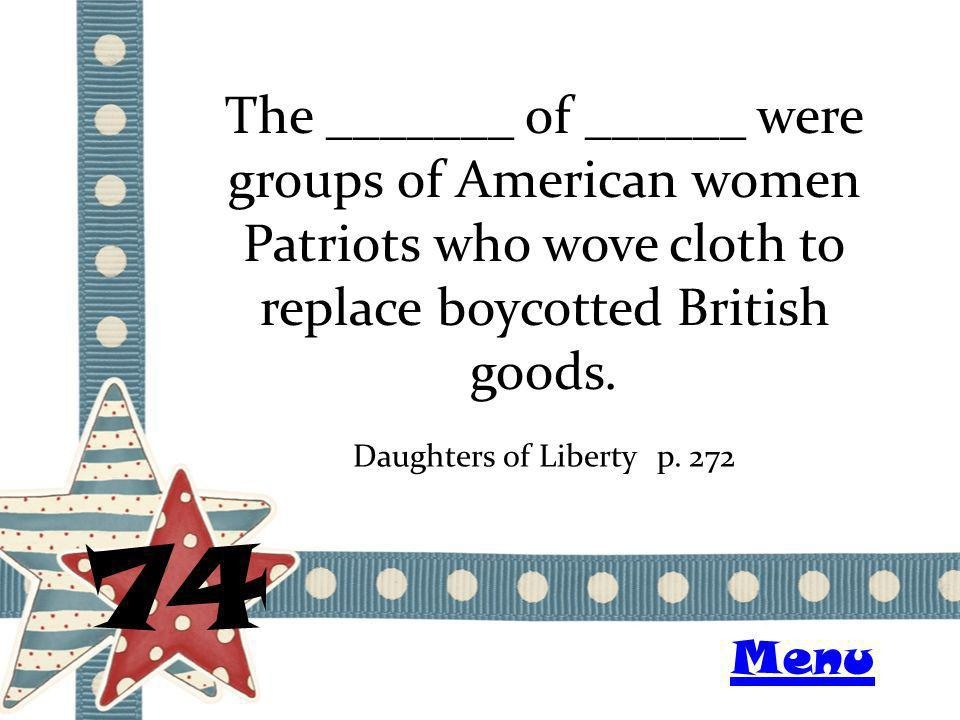 The _______ of ______ were groups of American women Patriots who wove cloth to replace boycotted British goods.