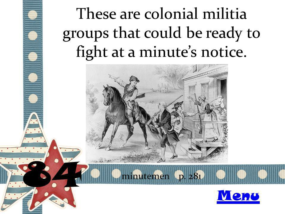 These are colonial militia groups that could be ready to fight at a minutes notice.