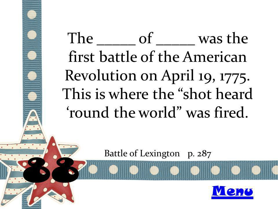 The _____ of _____ was the first battle of the American Revolution on April 19, 1775.