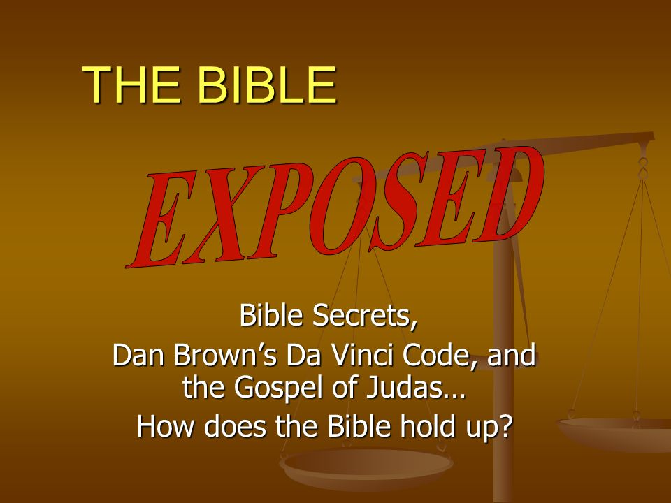 THE BIBLE Bible Secrets, Bible Secrets, Dan Browns Da Vinci Code, and the Gospel of Judas… How does the Bible hold up