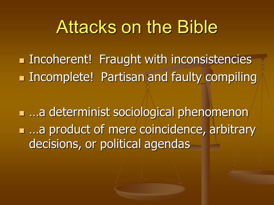 Attacks on the Bible Incoherent. Fraught with inconsistencies Incoherent.