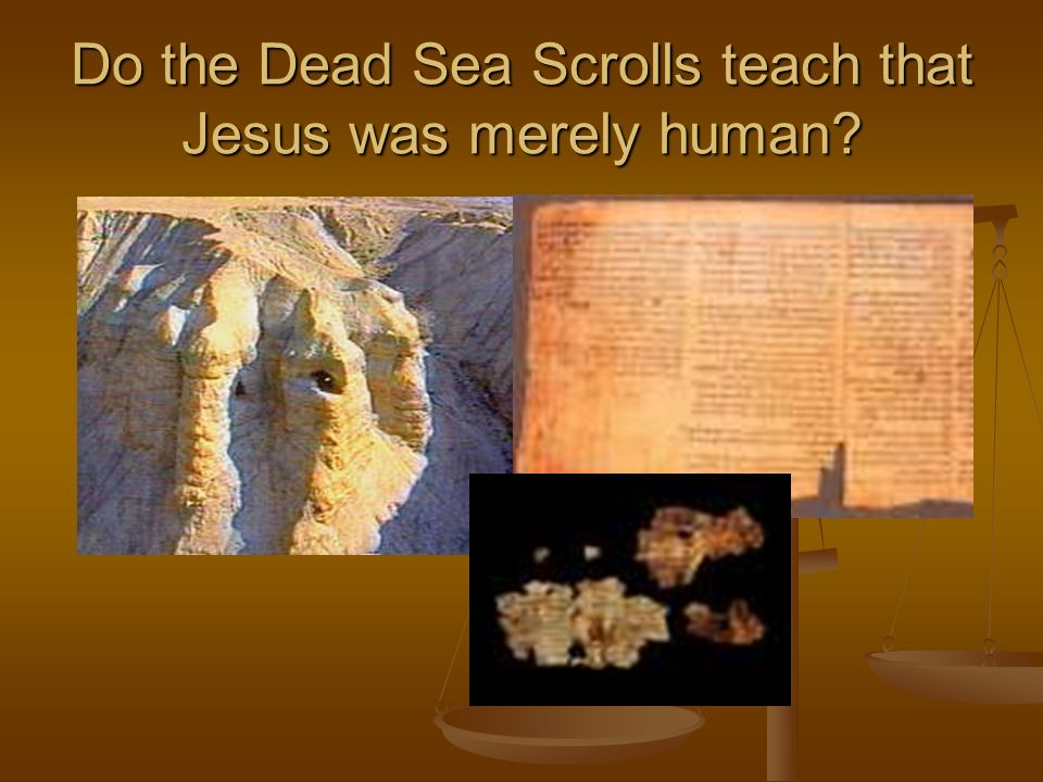 Do the Dead Sea Scrolls teach that Jesus was merely human