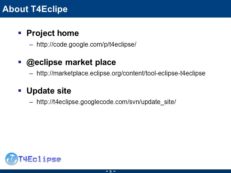 - 5 - About T4Eclipe Project home market place –  Update site –