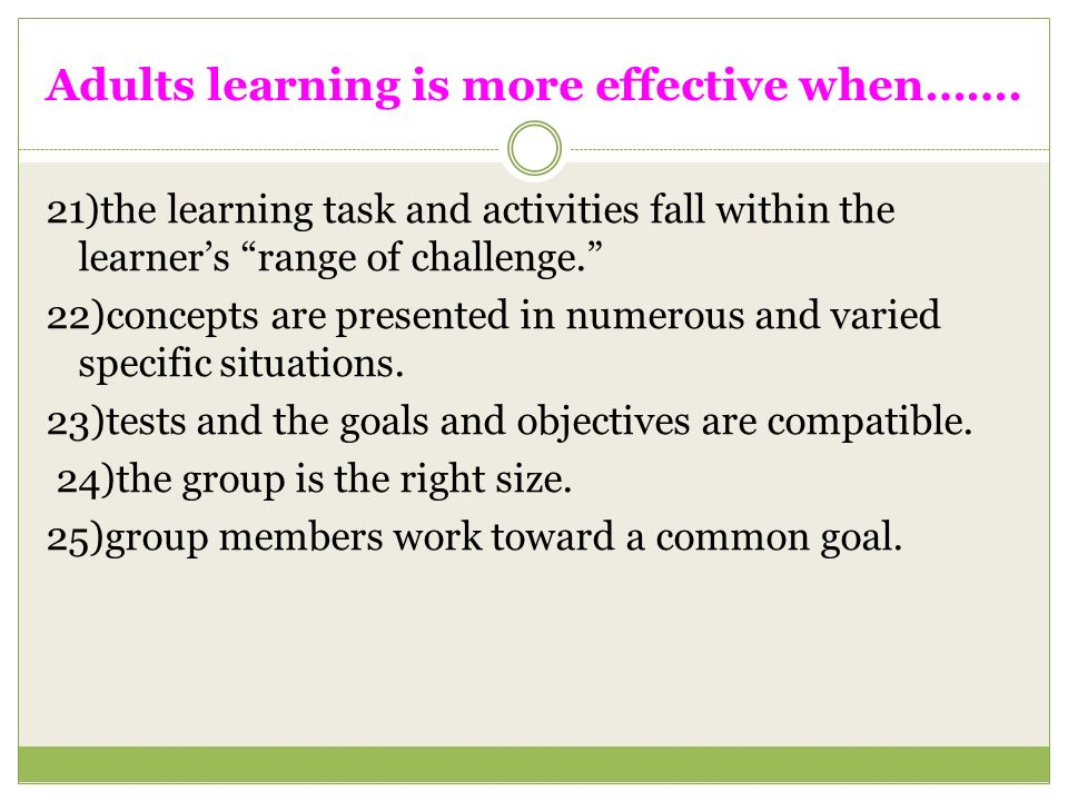 Adults learning is more effective when…….