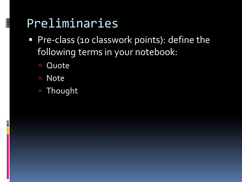 Preliminaries Pre-class (10 classwork points): define the following terms in your notebook: Quote Note Thought