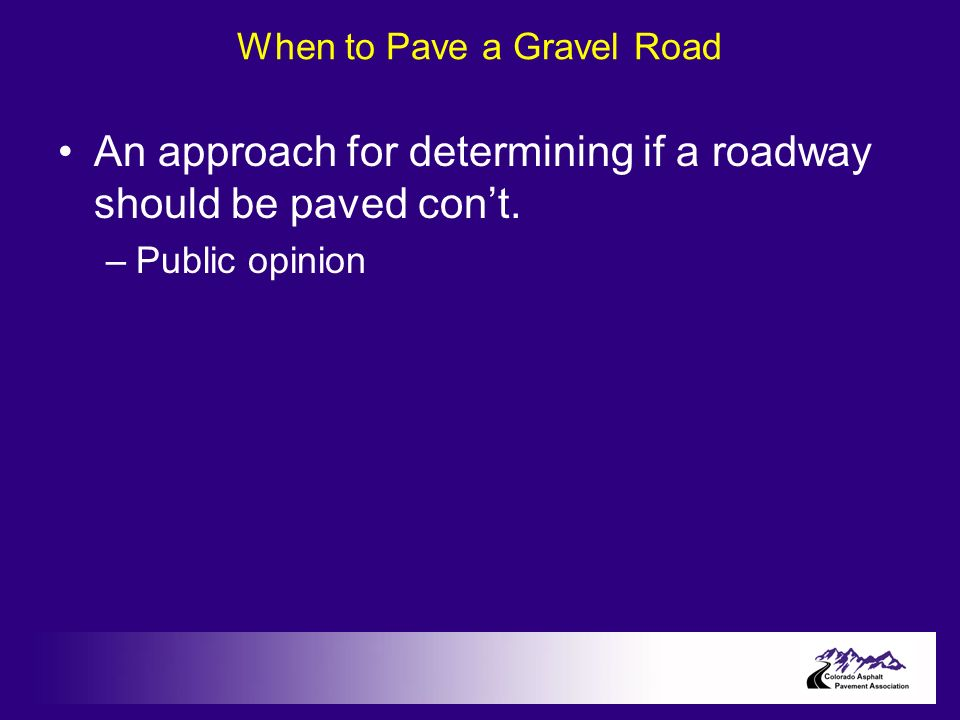 An approach for determining if a roadway should be paved cont. –Public opinion
