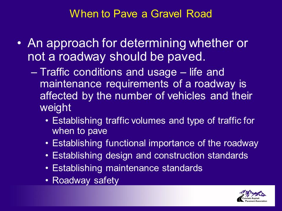 When to Pave a Gravel Road An approach for determining whether or not a roadway should be paved.