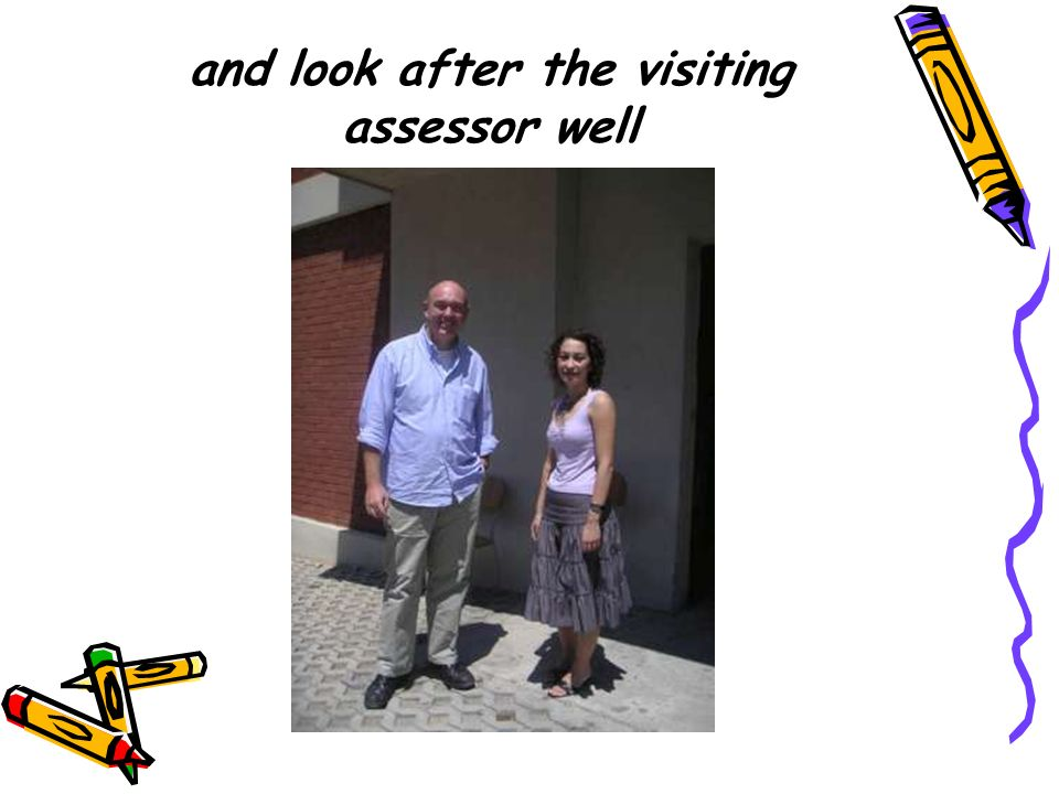 and look after the visiting assessor well