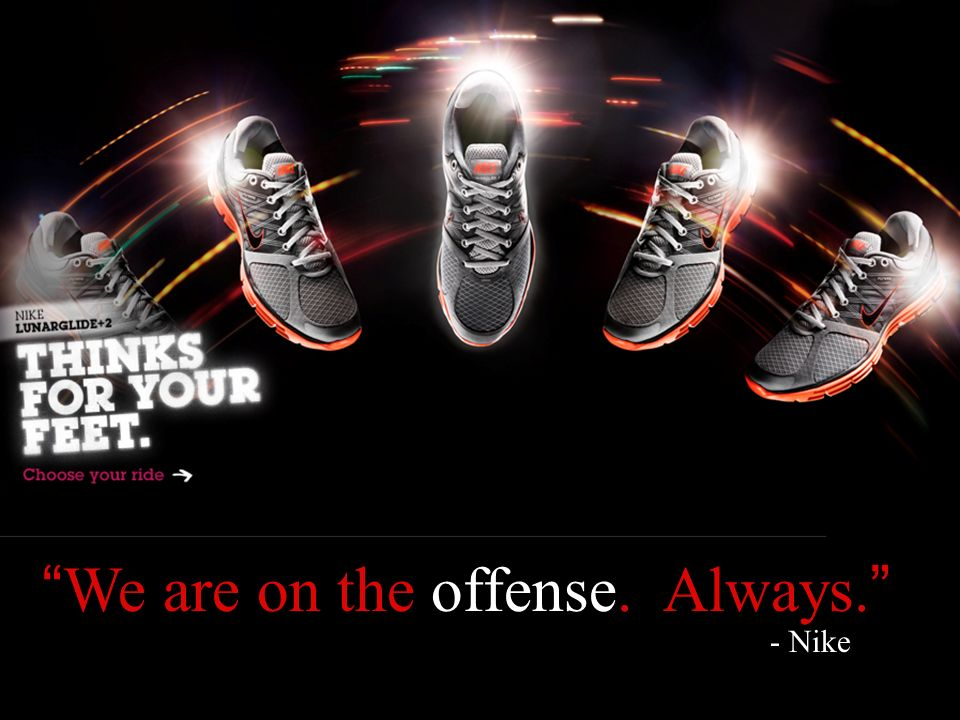 © 2010 REALeadership Alliance and Will Marre We are on the offense. Always. - Nike