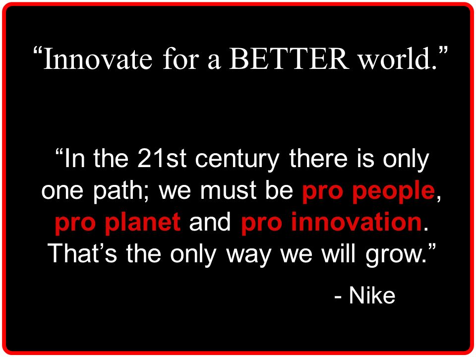 Innovate for a BETTER world.