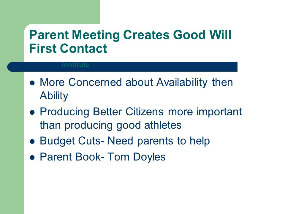 Parent Meeting Creates Good Will First Contact More Concerned about Availability then Ability Producing Better Citizens more important than producing good athletes Budget Cuts- Need parents to help Parent Book- Tom Doyles Institute
