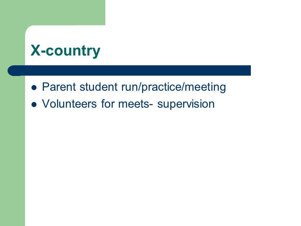 X-country Parent student run/practice/meeting Volunteers for meets- supervision