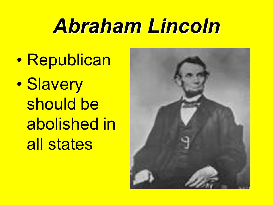 Abraham Lincoln Republican Slavery should be abolished in all states