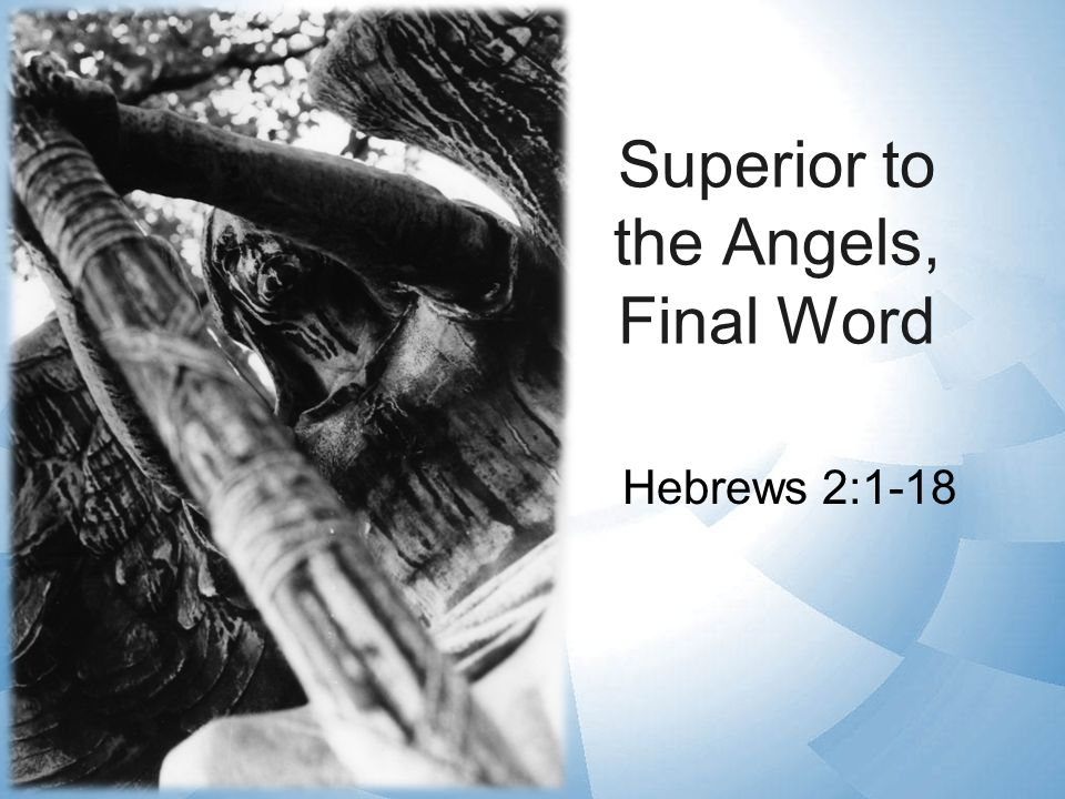 Superior to the Angels, Final Word Hebrews 2:1-18