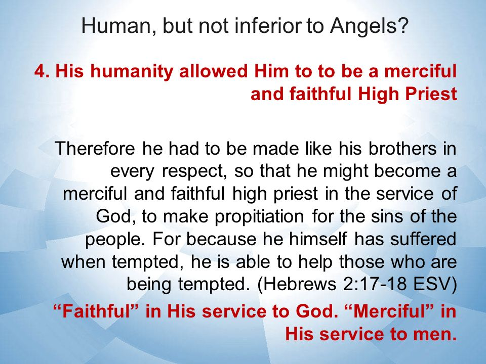 Human, but not inferior to Angels. 4.