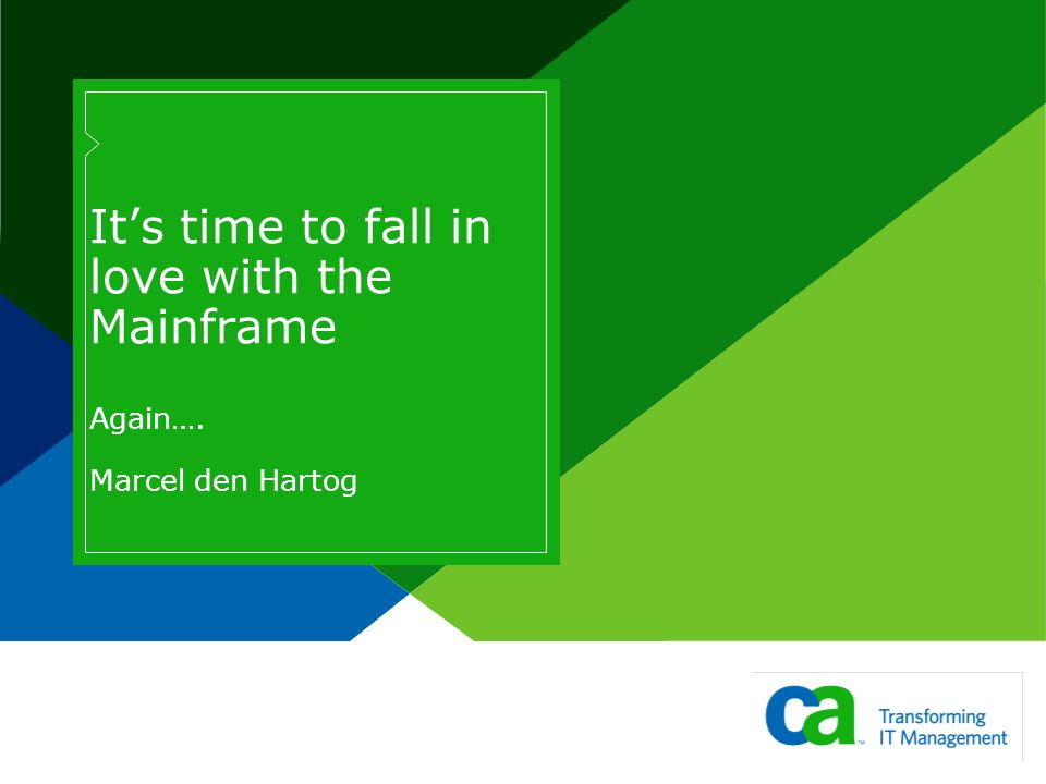 Its time to fall in love with the Mainframe Again…. Marcel den Hartog