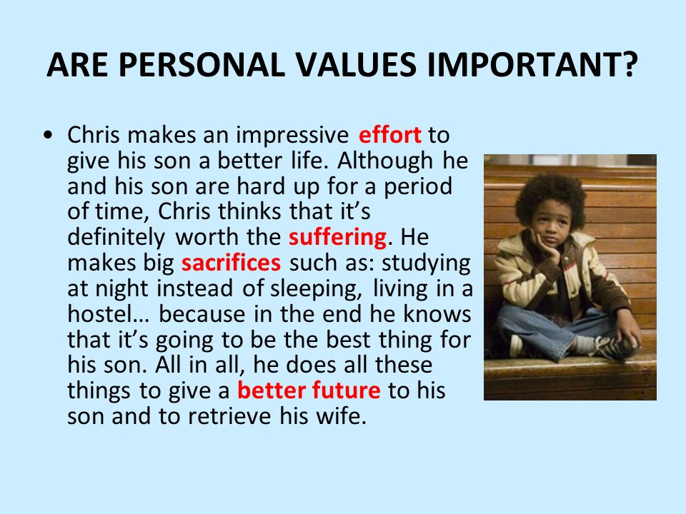 ARE PERSONAL VALUES IMPORTANT. Chris makes an impressive effort to give his son a better life.