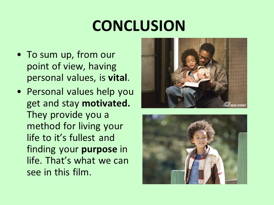CONCLUSION To sum up, from our point of view, having personal values, is vital.