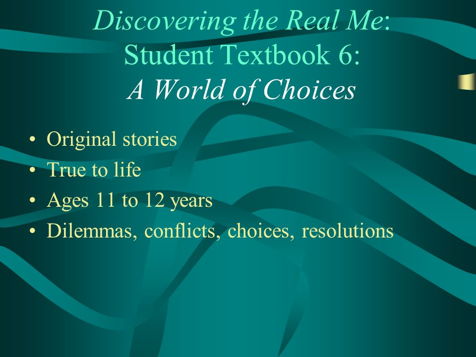 Discovering the Real Me: Student Textbook 6: A World of Choices Original stories True to life Ages 11 to 12 years Dilemmas, conflicts, choices, resolutions
