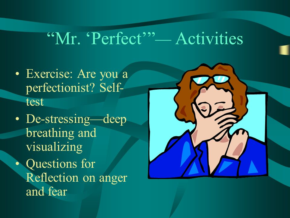 Mr. Perfect Activities Exercise: Are you a perfectionist.