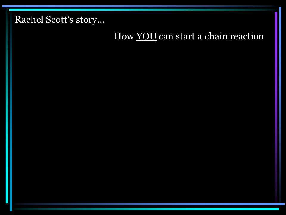 Rachel Scotts story… How YOU can start a chain reaction