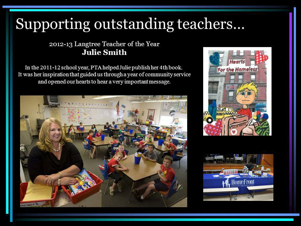 Supporting outstanding teachers… 2012-13 Langtree Teacher of the Year Julie Smith In the 2011-12 school year, PTA helped Julie publish her 4th book.