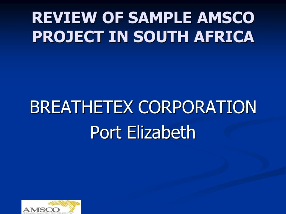 REVIEW OF SAMPLE AMSCO PROJECT IN SOUTH AFRICA BREATHETEX CORPORATION Port Elizabeth