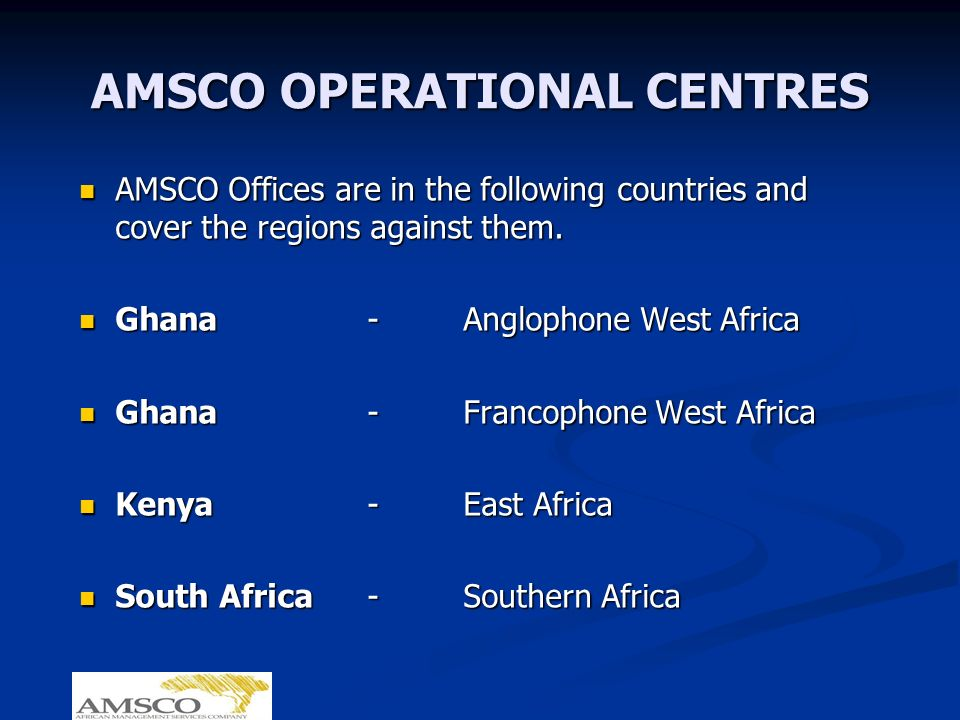 AMSCO OPERATIONAL CENTRES AMSCO Offices are in the following countries and cover the regions against them.