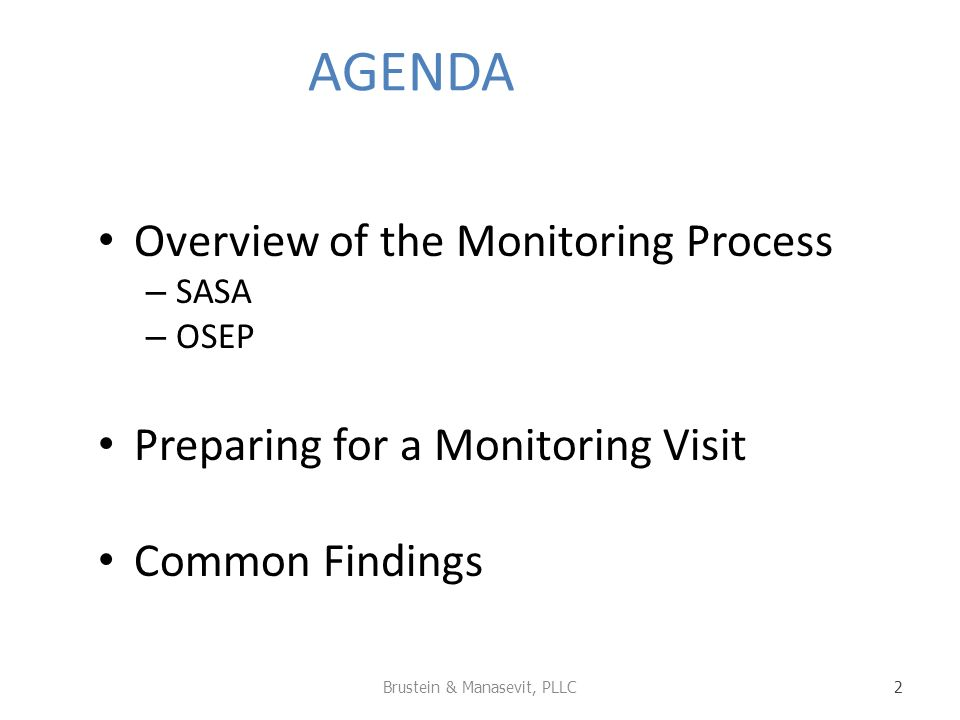 AGENDA Overview of the Monitoring Process – SASA – OSEP Preparing for a Monitoring Visit Common Findings Brustein & Manasevit, PLLC 2