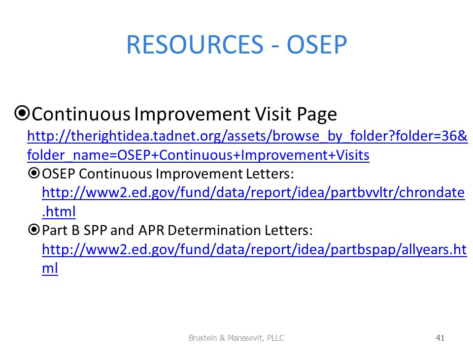 RESOURCES - OSEP Continuous Improvement Visit Page   folder=36& folder_name=OSEP+Continuous+Improvement+Visits   folder=36& folder_name=OSEP+Continuous+Improvement+Visits OSEP Continuous Improvement Letters:     Part B SPP and APR Determination Letters:   ml   ml Brustein & Manasevit, PLLC 41