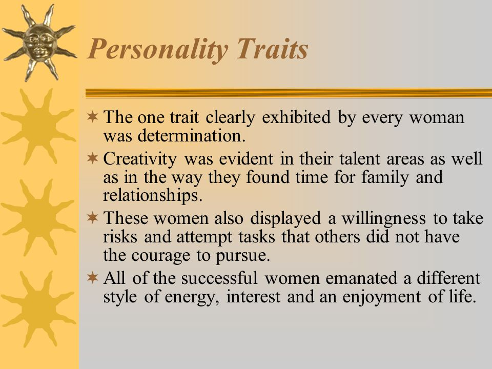 Personality Traits The one trait clearly exhibited by every woman was determination.