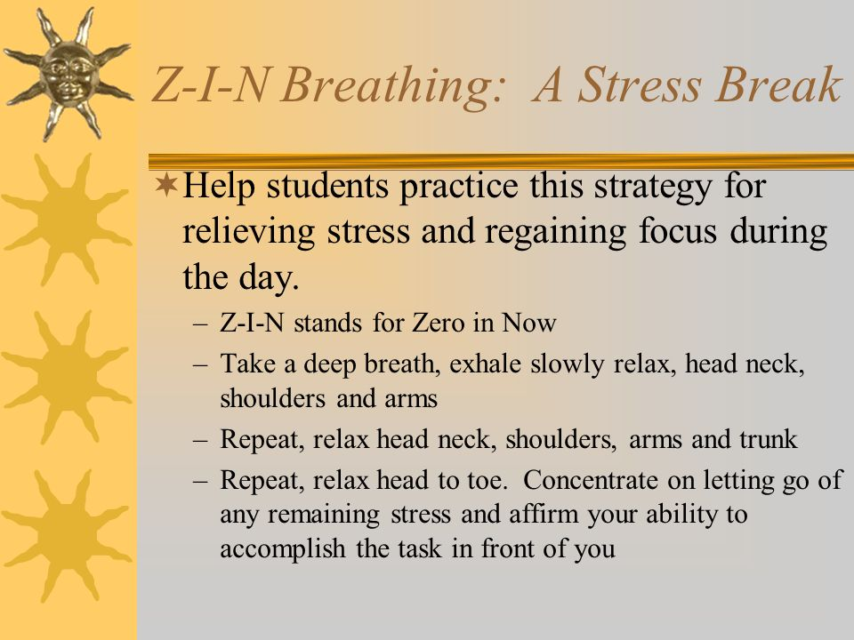 Z-I-N Breathing: A Stress Break Help students practice this strategy for relieving stress and regaining focus during the day.