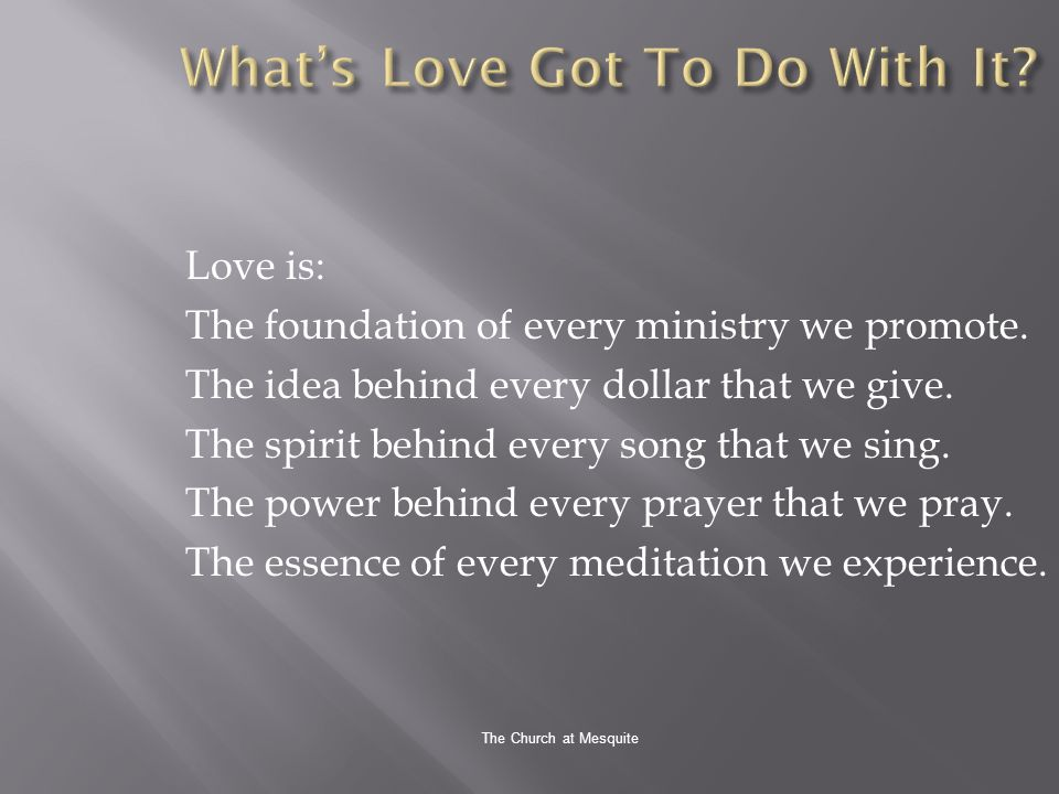 The Church at Mesquite Love is: The foundation of every ministry we promote.