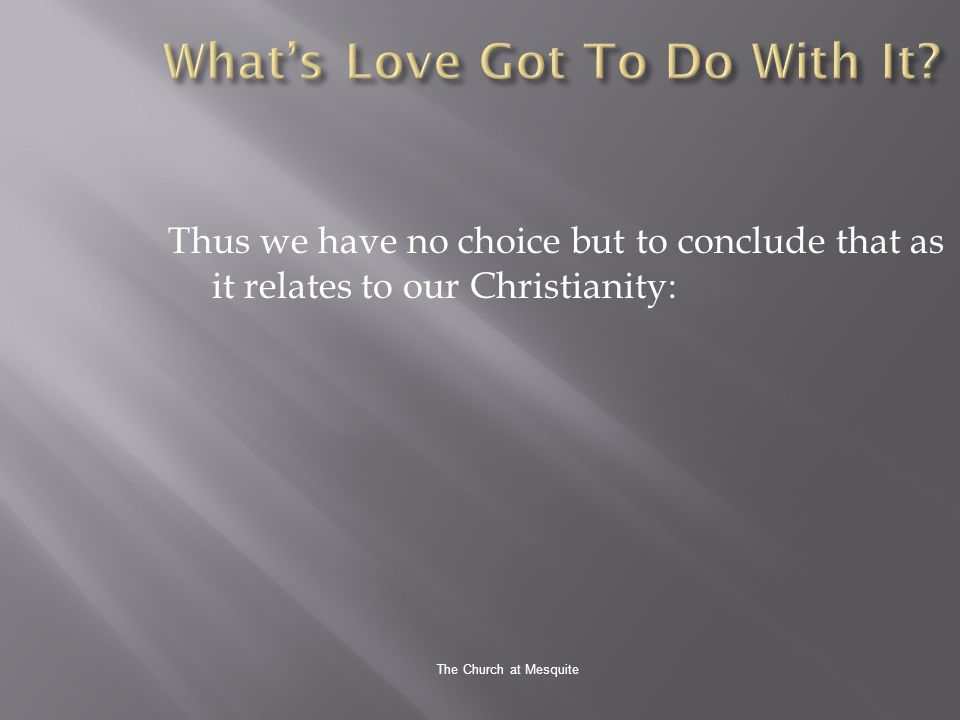 The Church at Mesquite Thus we have no choice but to conclude that as it relates to our Christianity: