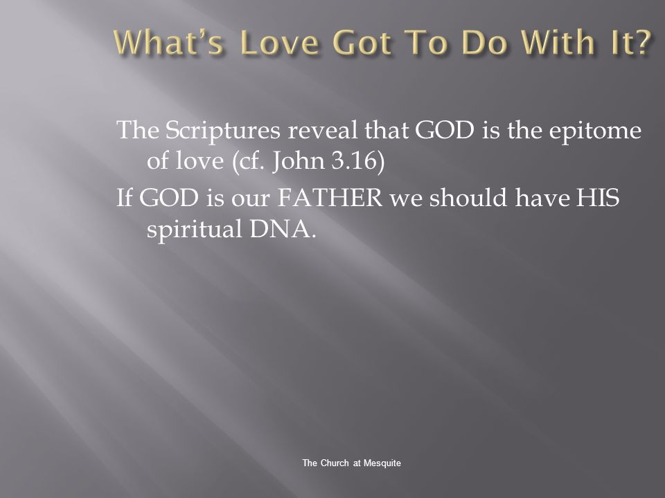 The Church at Mesquite The Scriptures reveal that GOD is the epitome of love (cf.